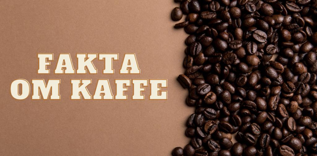 Fakta om kaffe